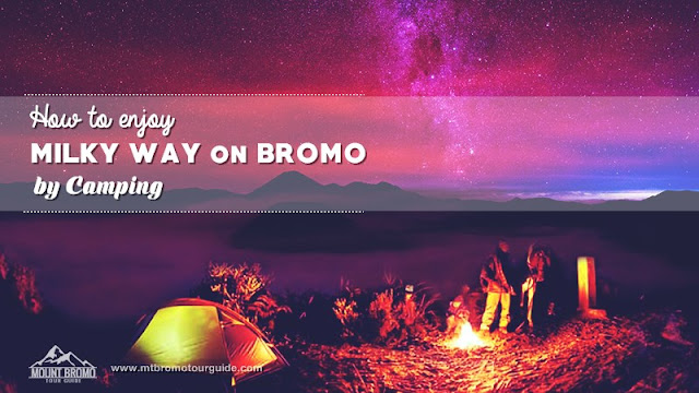 How to enjoy Milky Way on Mount Bromo by Camping