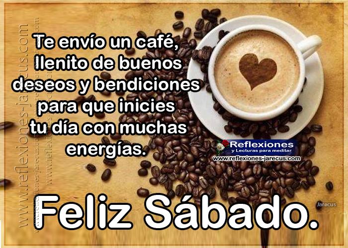 Feliz sábado, te envío un café llenito de buenos deseos y bendiciones para que inicies tu día con muchas energías