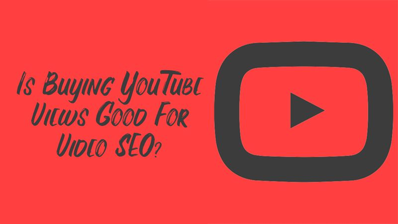 Is Buying YouTube Views Good For Video SEO