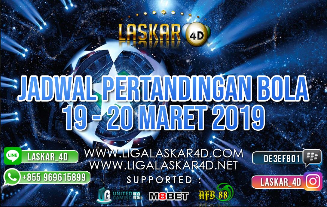 JADWAL PERTANDINGAN BOLA 19  – 20 MAR 2019