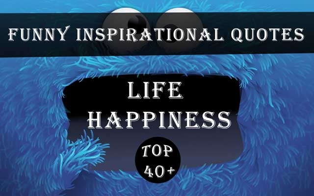 Funny Motivational Quotes and Sayings for Inspiration about life and happiness