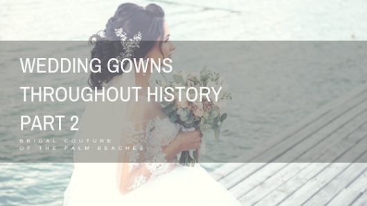 Wedding Gowns Throughout History - Part 2