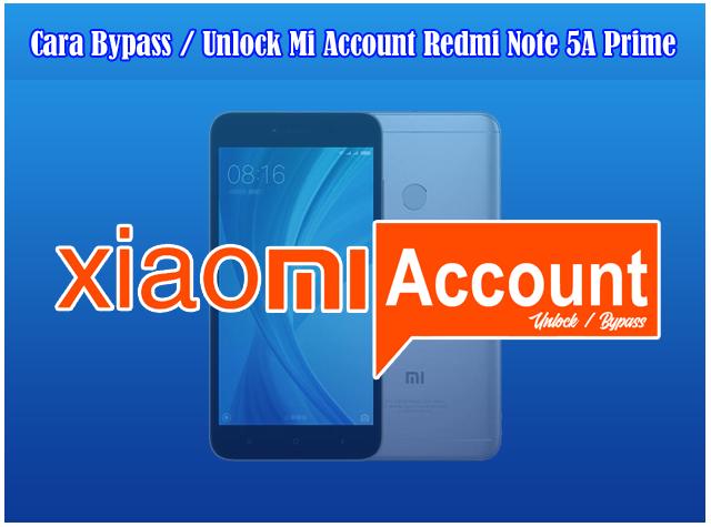 Cara Bypass atau Remove Mi Account Xiaomi Redmi Note 5A Prime (Ugg) Tanpa Flashing