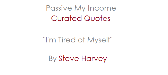 Lab172 Curated Quotes Im Tired Of Myself Steve Harvey