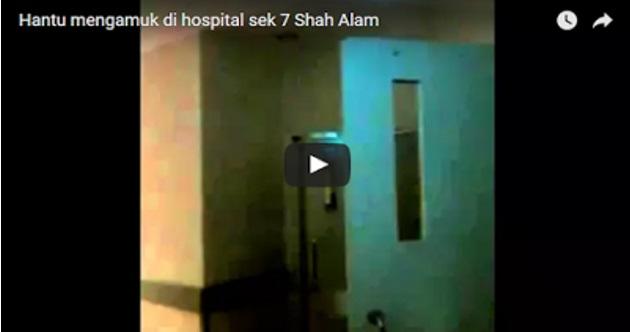 [ VIDEO ] Hantu Mengamuk di Hospital Seksyen 7 Shah Alam.. yg Lemah Semangat Jgn Tonton !!