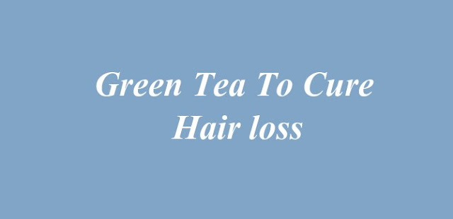 Green Tea To Cure Hair loss