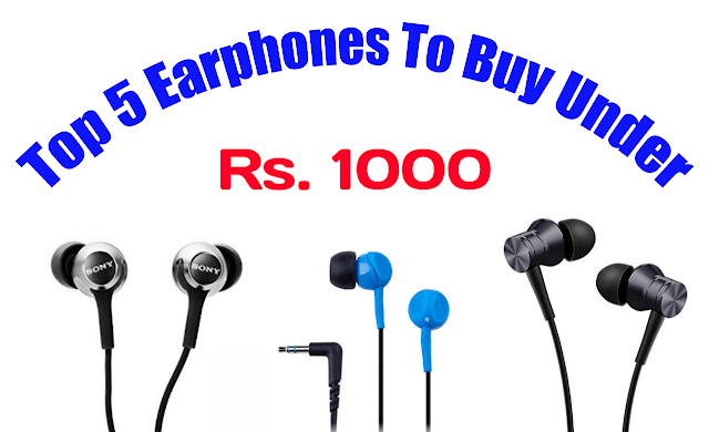 Top 5 Best Earphones Under Rs 1000 in India