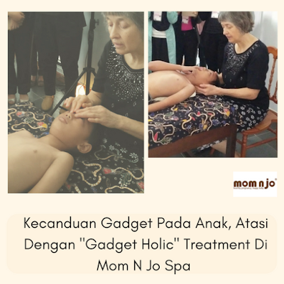 "Kecanduan Gadget Pada Anak, Atasi Dengan ""Gadget Holic"" Treatment Di Mom N Jo Spa"