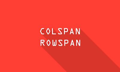 Penggunaan Attribut Colspan dan Rowspan di Table HTML