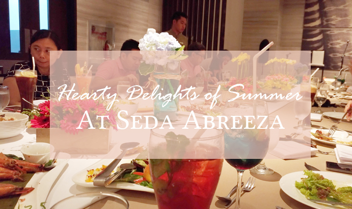 Hearty Delights of Summer at Seda Abreeza