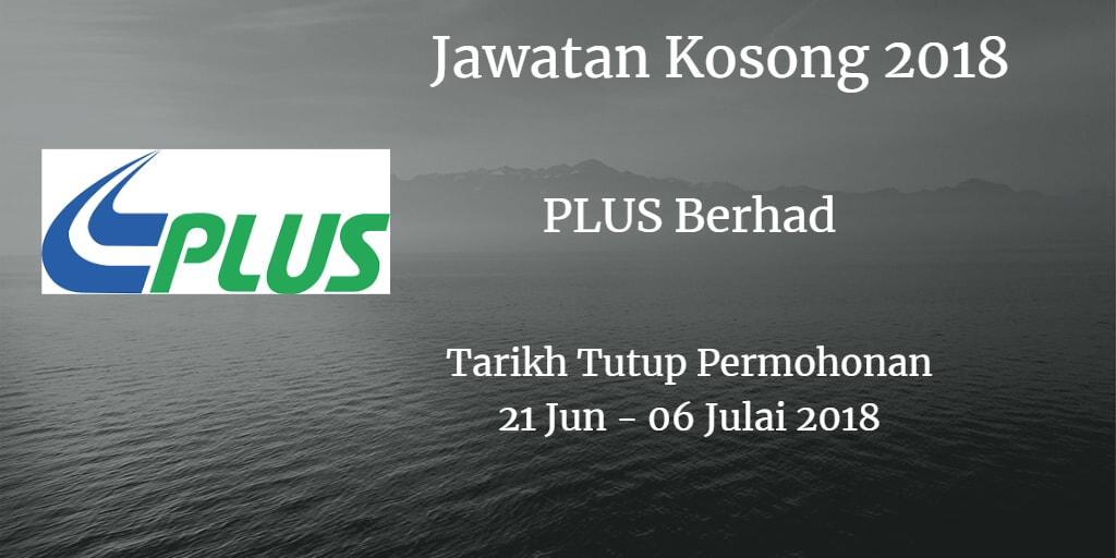 Jawatan Kosong PLUS Berhad 21 Jun - 06 Julai 2018