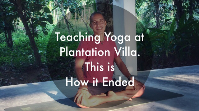 Teaching Yoga at Plantation Villa. How it Ended