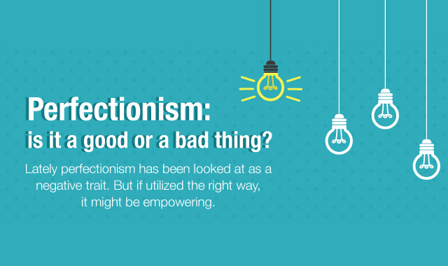 Perfectionism: Is It a Good or a Bad Thing?