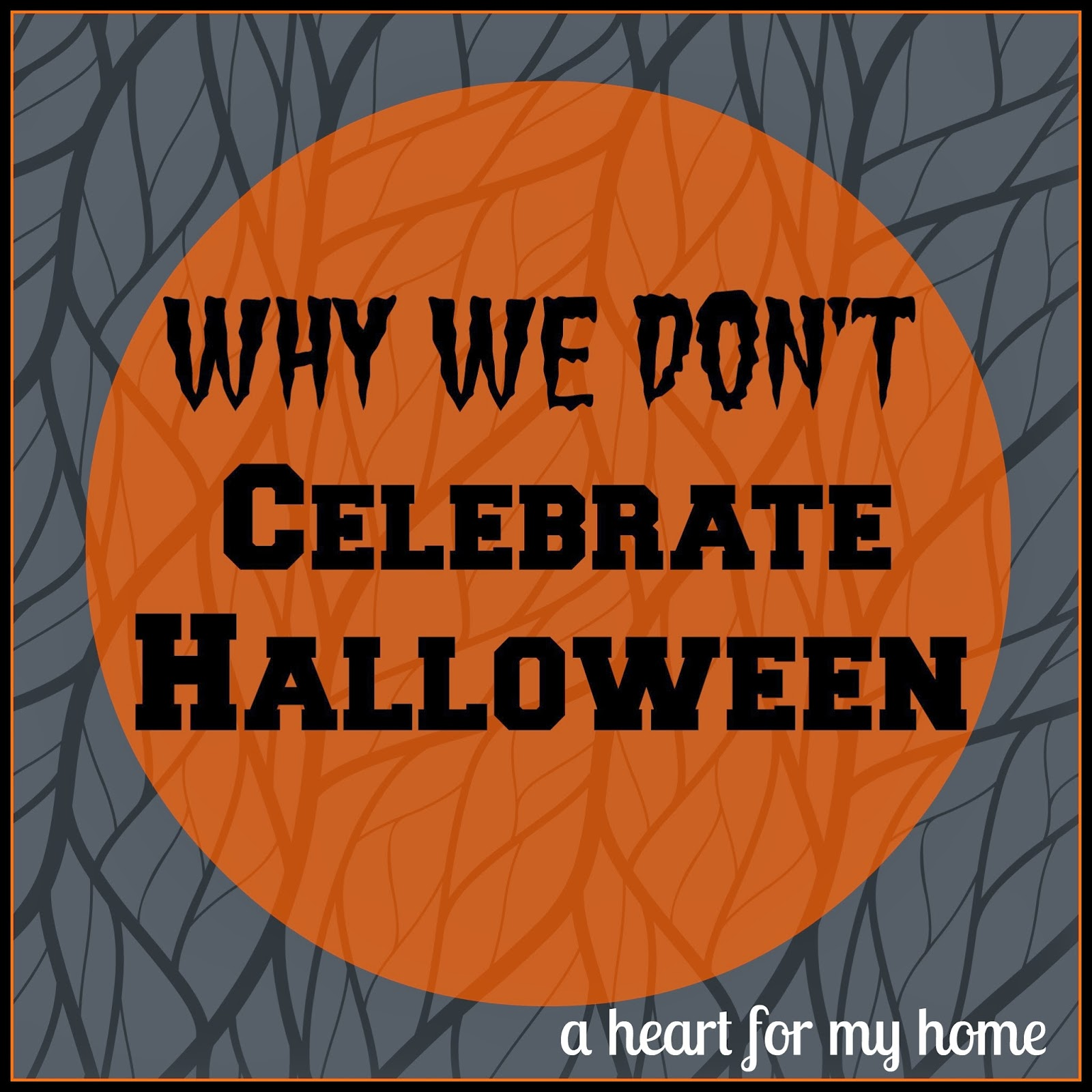 A Heart For My Home: Why We Choose Not To Celebrate Halloween