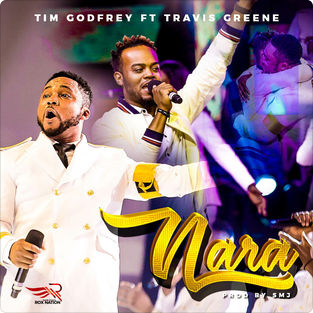 #MUSIC: Tim Godfrey – Nara Ft. Travis Greene MP3.