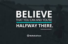 believe that you can and you are half way there quote