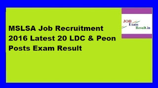 MSLSA Job Recruitment 2016 Latest 20 LDC & Peon Posts Exam Result