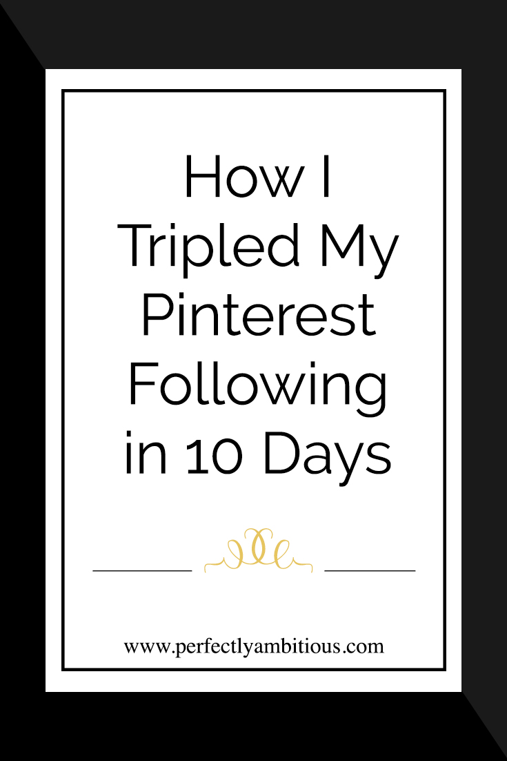 Are you looking for tips to step up your pinterest game? Check out this blog post to see how I tripled my pinterest following in 10 days.