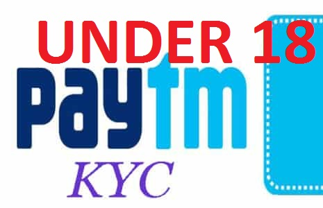 Complete KYC In Paytm Under 18 Age