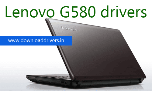 Download Lenovo G580 drivers for Windows 64/ 32bit