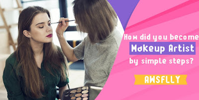 How did you become Makeup Artist by simple steps?