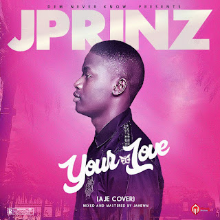 Music: Jprinz - Your Love (DMW Aje Cover)