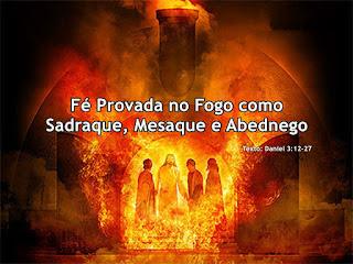 Fé Provada no Fogo como Sadraque, Mesaque e Abednego