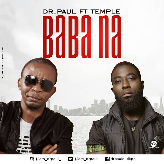DOWNLOAD MP3 + VIDEO: Dr Paul - Baba Na ft. Temple