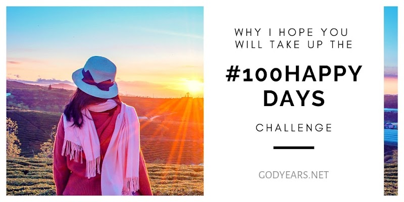 Why I hope you will take up the #100HappyDays Challenge