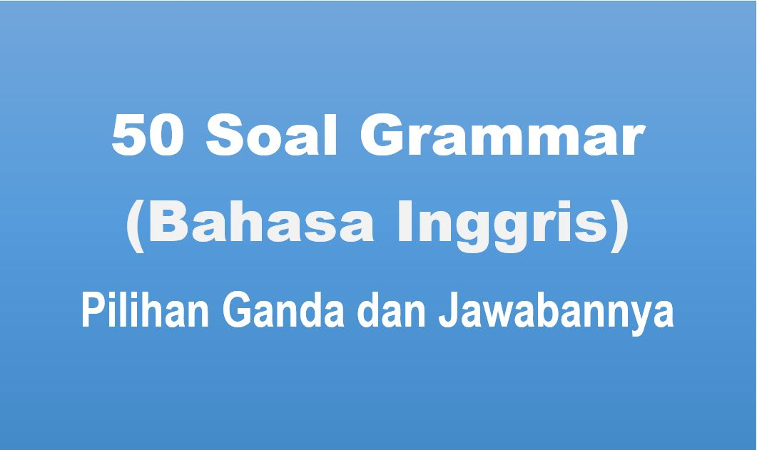 50 Contoh Soal Grammar Pilihan Ganda Dan Jawabannya Muttaqin Id