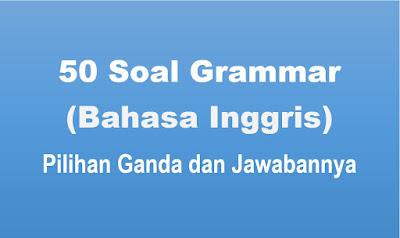 Contoh Soal Grammar Pilihan Ganda dan Jawabannya
