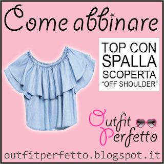Come abbinare il TOP CON LA SPALLA SCOPERTA (Off Shoulder)