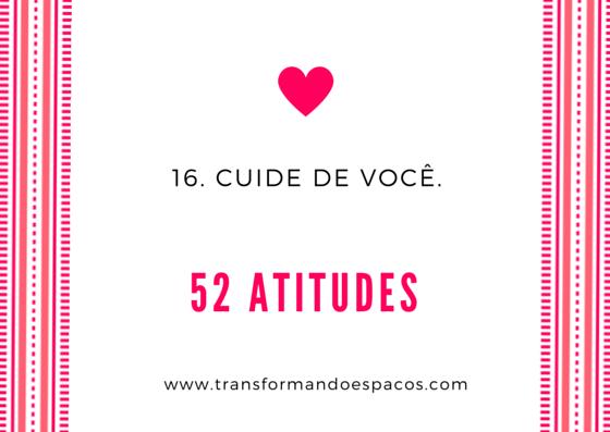 Projeto 52 Atitudes | Atitude 16 - Cuide de você.