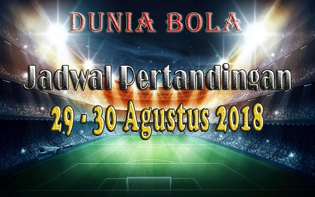 Jadwal Pertandingan Sepak Bola Tanggal 29 - 30 Agustus 2018