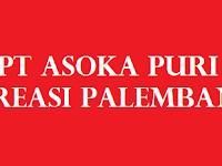 Lowongan Kerja PT Asoka Puri Kreasi Palembang Terbaru