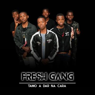 Fresh Gang - Tamo a Dar Na Cara