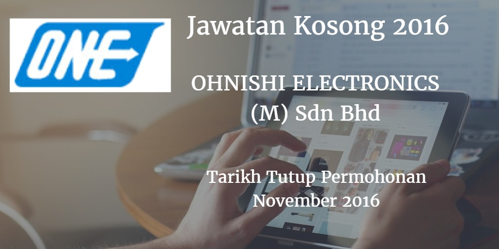Jawatan Kosong  OHNISHI ELECTRONICS (M) Sdn Bhd November 2016