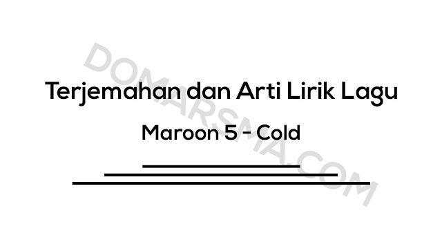 Terjemahan dan Arti Lirik Lagu Maroon 5 - Cold