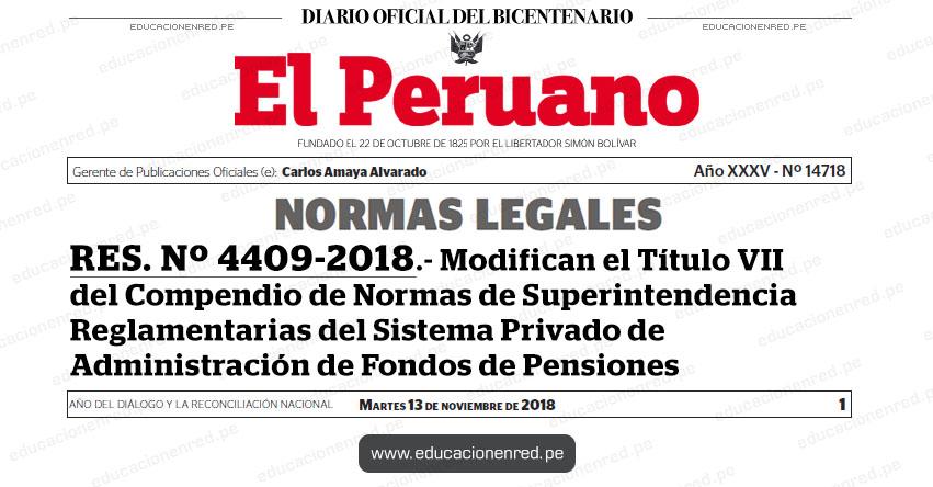 RES. Nº 4409-2018 - Modifican el Título VII del Compendio de Normas de Superintendencia Reglamentarias del Sistema Privado de Administración de Fondos de Pensiones - www.sbs.gob.pe