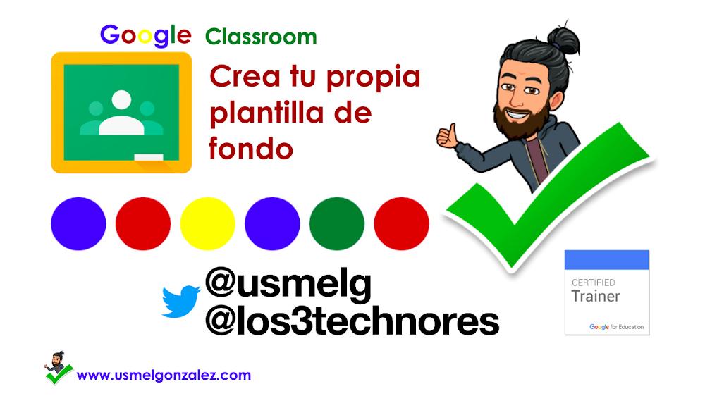 GOOGLE CLASSROOM: CREA TU PROPIO FONDO DE CLASE
