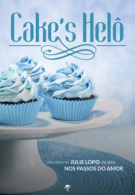Cake's Helô - Nos Passos do Amor - Julie Lopo