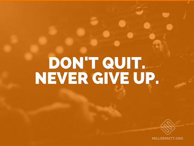 Teacher Thoughts: Don't Quit. Never Give Up.