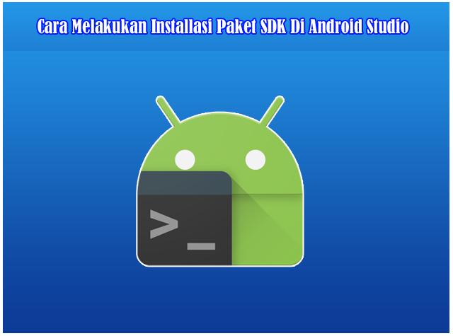 Cara Melakukan Installasi Paket SDK Di Android Studio