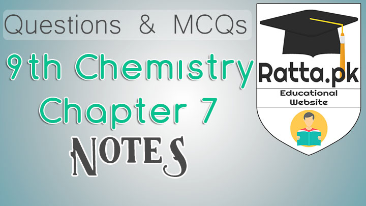 Matric 9th Chemistry Notes Chapter 7 - MCQs,Questions and Practicals