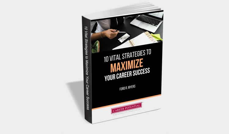 10 Vital Strategies to Maximize Your Career Success