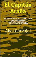 el capitán araña, novela de la literatura colombiana contemporánea galardonada con mención de honor del autor abel carvajal