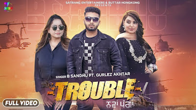 Presenting Trouble lyrics penned by Deep Allachouria. Latest Punjabi Song Trouble is sung by B Sandhu & Gurlez Akhtar ft Ginni kapoor