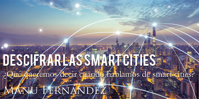 Descifrar las smart cities - Manu Fernández