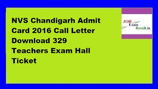 NVS Chandigarh Admit Card 2016 Call Letter Download 329 Teachers Exam Hall Ticket