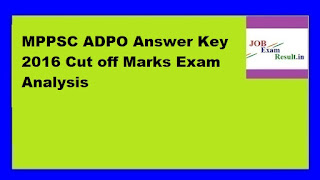 MPPSC ADPO Answer Key 2016 Cut off Marks Exam Analysis